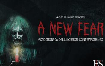 A New Fear: Fotocronaca dell'horror contemporaneo