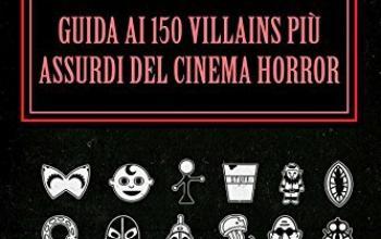 Guida ai 150 villains più assurdi del cinema horror (e non solo)