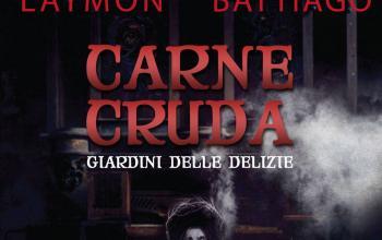 Carne cruda: Giardini delle delizie: due nuove novelle di Laymon e Battiago