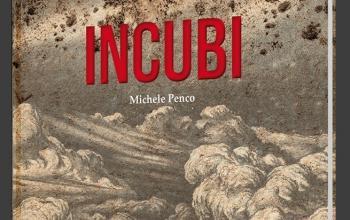 """Edizioni NPE presenta """"Incubi"""" di Michele Penco"""