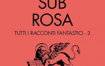Cronache dalla Miskatonic University – Sub Rosa. Tutti i racconti fantastici. Vol.3