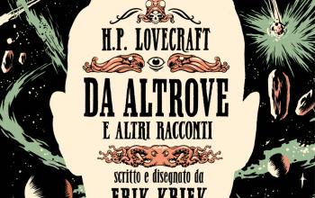 H.P. Lovecraft – Da altrove e altri racconti: torna il volume di Erik Kriek in una nuova edizione