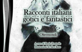 """Black Dog presenta """"Racconti italiani gotici e fantastici. Oltremondi"""""""