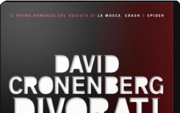 Divorati: il primo romanzo di David Cronemberg