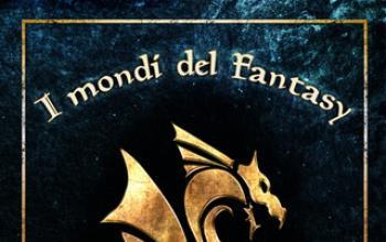 """Seconda edizione di """"I mondi del fantasy"""""""