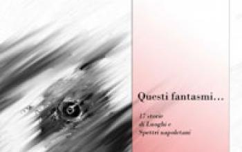 Questi fantasmi - 17 storie di luoghi e spettri napoletani