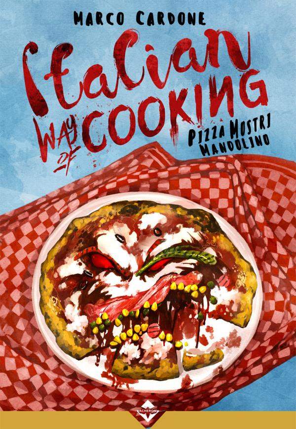 """Acheron Books presenta """"Italian way of cooking. Pizza, mostri e mandolino"""""""