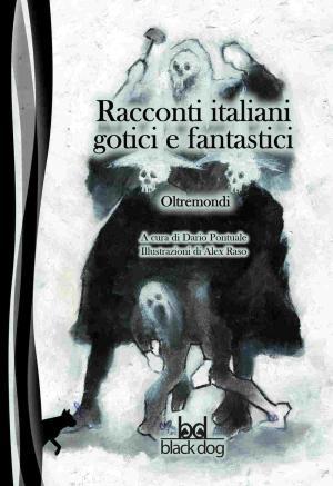 Racconti italiani godici e fantastici. Oltremondi