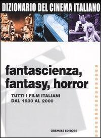Fantascienza, fantasy, horror. Tutti i film italiani dal 1930 al 2000
