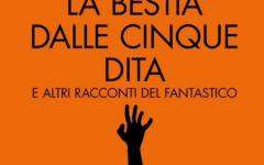 """Edizioni Hypnos presenta """"La bestia dalle cinque dita"""""""