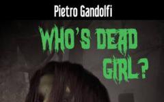 Who's Dead Girl? di Pietro Gandolfi