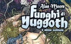 Funghi di Yuggoth e altre colture di Alan Moore