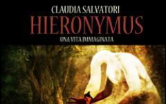 Hieronymus - Una vita immaginata di Claudia Salvatori
