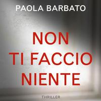 Non ti faccio niente: Il nuovo libro di Paola Barbato