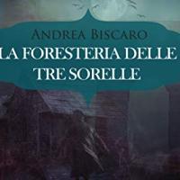 """Andrea Biscaro presenta """"La foresteria delle tre sorelle"""""""
