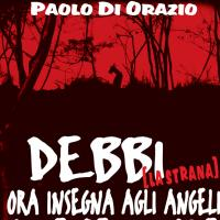 """Paolo Di Orazio presenta """"Debbi (la strana) insegna agli angeli come si pettinano le bambole senza testa"""""""