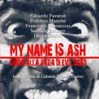 My Name Is Ash – Guida Alla Saga di Evil Dead