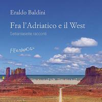 Eraldo Baldini, Fra l'Adriatico e il West. 77 racconti