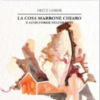 La cosa marrone chiaro e altre storie dell'orrore di Fritz Leiber