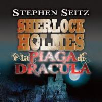 Sherlock Holmes e la piaga di Dracula  di Stephen Seitz